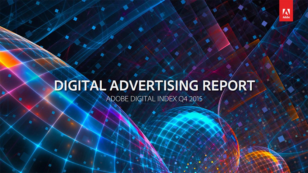 DIGITAL ADVERTISING REPORT ADOBE DIGITAL / Q4 2015