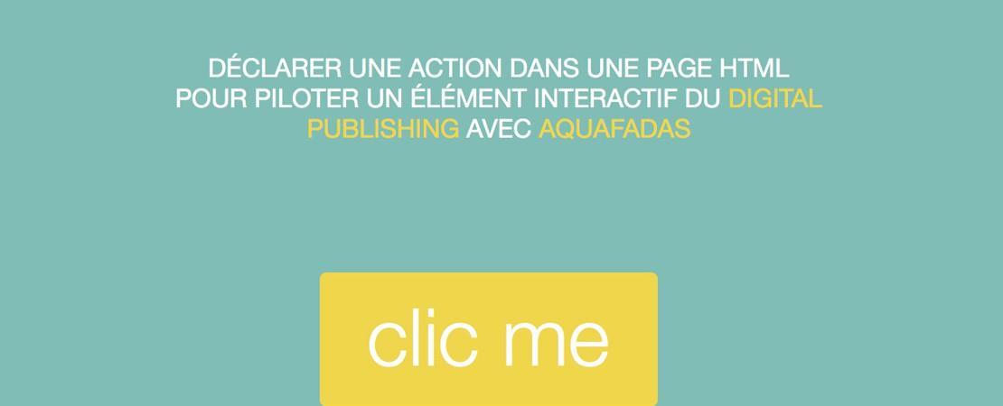 Déclarer une action dans une page html pour piloter un élément interactif du digital publishing avec Aquafadas