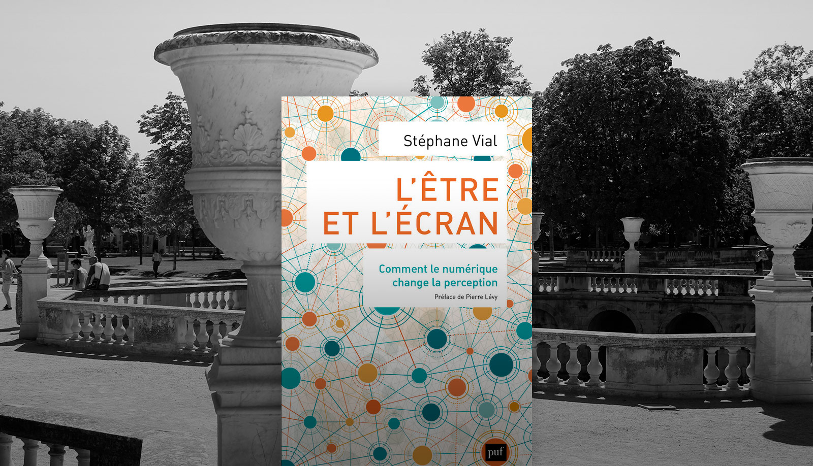 """""""L'être et l'écran, comment le numérique change la perception"""" par Stéphane Vial"""